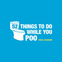 52 Things to Do While You Poo by Hugh Jassburn, 9781849534970