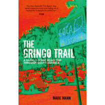 The Gringo Trail: A Darkly Comic Road Trip through South America by Mark Mann, 9781849536080