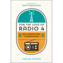For the Love of Radio 4: An Unofficial Companion by Caroline Hodgson, 9781849536424