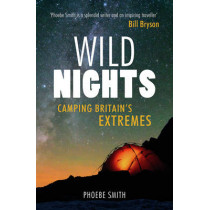 Wild Nights: Camping Britain's Extremes by Phoebe Smith, 9781849536998