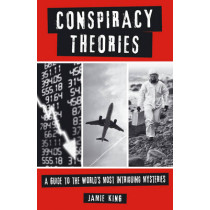 Conspiracy Theories: A Guide to the World's Most Intriguing Mysteries by Jamie King, 9781849537292