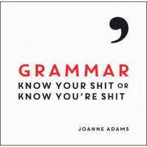 Grammar: Know Your Shit or Know You're Shit by Joanne Adams, 9781849537575