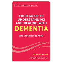 Your Guide to Understanding and Dealing with Dementia: What You Need to Know by Dr. Keith Souter, 9781849537704