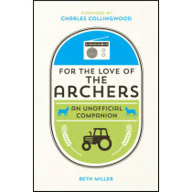 For the Love of The Archers: An Unofficial Companion by Rosie Dillon, 9781849537735