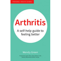 Arthritis: A Self-Help Guide to Feeling Better by Wendy Green, 9781849538060