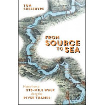 From Source to Sea: Notes from a 215-Mile Walk Along the River Thames by Tom Chesshyre, 9781849539210