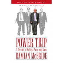 Power Trip: A Decade of Policy, Plots and Spin by Damian McBride, 9781849547147