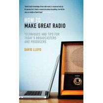 How to Make Great Radio: Techniques and Tips for Today's Broadcasters and Producers, 9781849548571