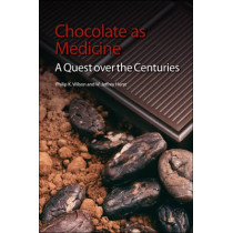 Chocolate as Medicine: A Quest over the Centuries by Philip K. Wilson, 9781849734110