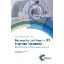 Hyperpolarized Xenon-129 Magnetic Resonance: Concepts, Production, Techniques and Applications by Thomas Meersmann, 9781849738897