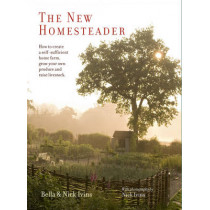 The New Homesteader: How to Create a Self-Sufficient Home Farm, Grow Your Own Produce and Raise Livestock by Bella Ivins, 9781849757119
