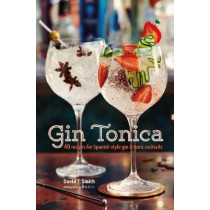 Gin Tonica: 40 Recipes for Spanish-Style Gin and Tonic Cocktails by David T. Smith, 9781849758536