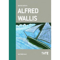 Alfred Wallis (British Artists) by Matthew Gale, 9781849762731