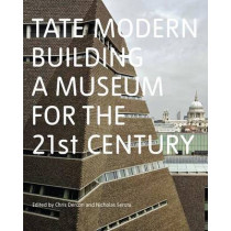 Tate Modern: Building a Museum for by Chris Dercon, 9781849764018