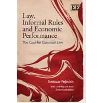 Law, Informal Rules and Economic Performance: The Case for Common Law by Svetozar Pejovich, 9781849800273
