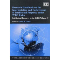 Research Handbook on the Interpretation and Enforcement of Intellectual Property Under WTO Rules: Intellectual Property in the WTO Volume II by Carlos M. Correa, 9781849809535