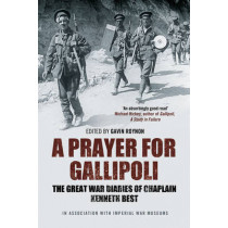 A Prayer for Gallipoli: The Great War Diaries of Chaplain Kenneth Best by Gavin Roynon, 9781849833677