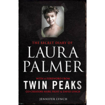 The Secret Diary of Laura Palmer: the gripping must-read for Twin Peaks fans by Jennifer Lynch, 9781849838627