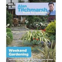 Alan Titchmarsh How to Garden: Weekend Gardening by Alan Titchmarsh, 9781849902182