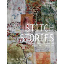 Stitch Stories: Personal places, spaces and traces in textile art by Cas Holmes, 9781849942744