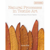 Natural Processes in Textile Art: From Rust Dyeing to Found Objects by Alice Fox, 9781849942980