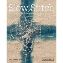 Slow Stitch: Mindful and Contemplative Textile Art by Claire Wellesley-Smith, 9781849942997