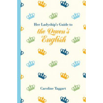 Her Ladyship's Guide to the Queen's English by Caroline Taggart, 9781849943697