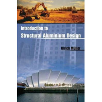 Introduction to Structural Aluminium Design by Ulrich Muller, 9781849950077