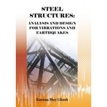 Steel Structures: Analysis and Design for Vibrations and Earthquakes by Karuna Moy Ghosh, 9781849950350