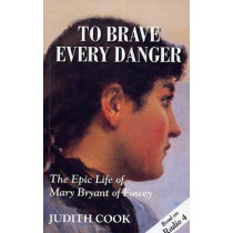 To Brave Every Danger: Epic Life of Mary Bryant of Fowey by Judith Cook, 9781850221265