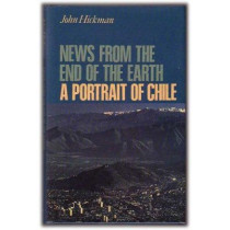 News from the End of the Earth: Portrait of Chile by John Hickman, 9781850653783