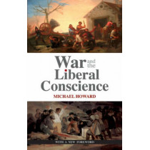 War and the Liberal Conscience by Sir Michael Howard, 9781850658917
