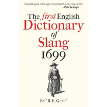 The First English Dictionary of Slang 1699 by B. E. Gent, 9781851243877