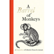 A Barrel of Monkeys: A Compendium of Collective Nouns for Animals by Samuel Fanous, 9781851244454