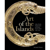 Art of the Islands: Celtic, Pictish, Anglo-Saxon and Viking Visual Culture, c. 450-1050 by Michelle Brown, 9781851244461