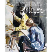 Silent Companion: an Illustrated History of the Water Colour Society of Ireland by Patricia Butler, 9781851496440