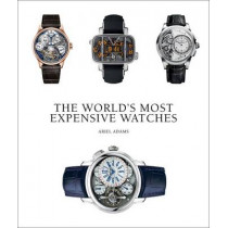 World's Most Expensive Watches by Ariel Adams, 9781851497546