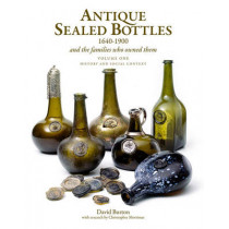 Antique Sealed Bottles 1640-1900: And the Families that Owned Them: 3 Volumes by David Burton, 9781851497553