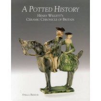 Potted History: Henry Willett's Ceramic Chronicle of Britain by Stella Beddoe, 9781851498116