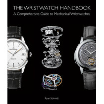 The Wristwatch Handbook: A Comprehensive Guide to Mechanical Wristwatches by Ryan Schmidt, 9781851498291