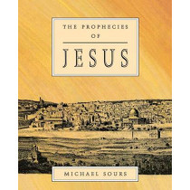 The Prophecies of Jesus by Michael W. Sours, 9781851680252