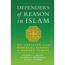 Defenders of Reason in Islam: Mu'tazililism from Medieval School to Modern Symbol by Richard C. Martin, 9781851681471