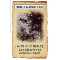 Faith and Belief: The Difference Between Them by Wilfred Cantwell Smith, 9781851681655