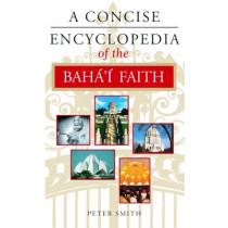 A Concise Encyclopedia of the Baha'i Faith by Peter Smith, 9781851681846