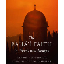 The Baha'i Faith in Words and Images by John Danesh, 9781851682195