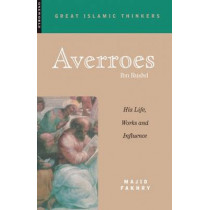 Averroes: His Life, Work and Influence by Majid Fakhry, 9781851682690