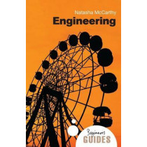 Engineering: A Beginner's Guide by Natasha McCarthy, 9781851686629
