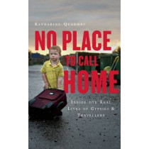 No Place to Call Home: Inside the Real Lives of Gypsies and Travellers by Katharine Quarmby, 9781851689491