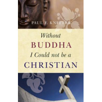 Without Buddha I Could Not be a Christian by Paul F. Knitter, 9781851689637