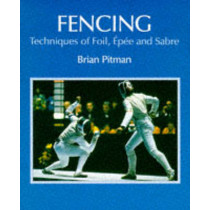 Fencing: Techniques of Foil, Epee & Sabre by Brian Pitman, 9781852231521